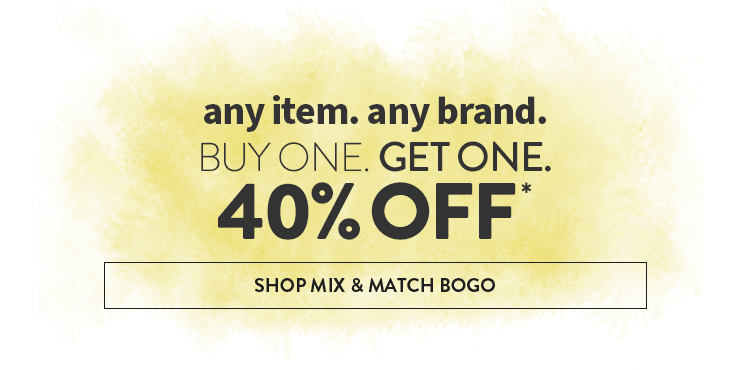 Click to shop mix and match bogo. Buy One, Get One 40% Off. See promo exclusions below.